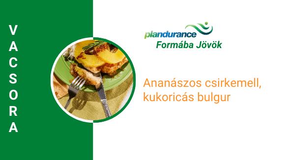 Ananászos csirkemell, kukoricás bulgur Vacsora